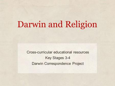 Darwin and Religion Cross-curricular educational resources Key Stages 3-4 Darwin Correspondence Project.