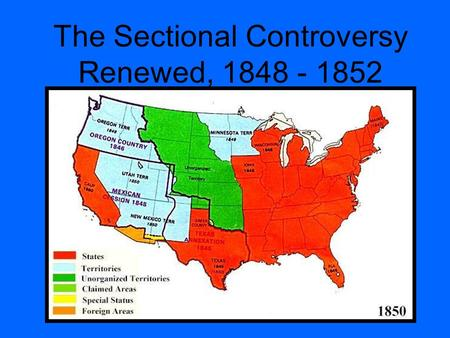 The Sectional Controversy Renewed, 1848 - 1852. In the presidential election of 1848, both the Democrats & the Whigs stayed silent on the issue slavery.