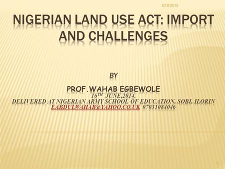 5/18/2015 1. INTRODUCTION EVOLUTION OF LAND OWNERSHIP IN NIGERIA LAND USE ACT IN NIGERIA OPERATIONS OF LAND USE ACT IN NIGERIA CHALLENGES OF THE LAND.