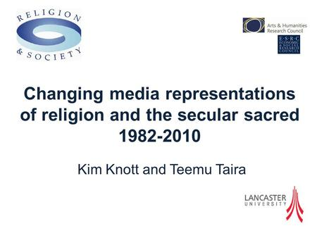Kim Knott and Teemu Taira Changing media representations of religion and the secular sacred 1982-2010.