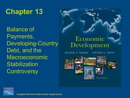Copyright © 2009 Pearson Addison-Wesley. All rights reserved. Chapter 13 Balance of Payments, Developing-Country Debt, and the Macroeconomic Stabilization.