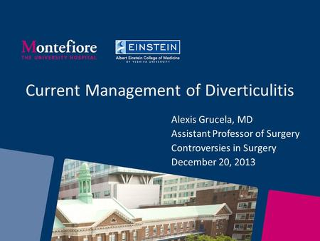 Current Management of Diverticulitis Alexis Grucela, MD Assistant Professor of Surgery Controversies in Surgery December 20, 2013.