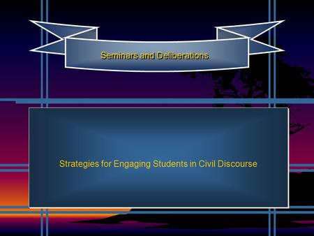 Strategies for Engaging Students in Civil Discourse Seminars and Deliberations.