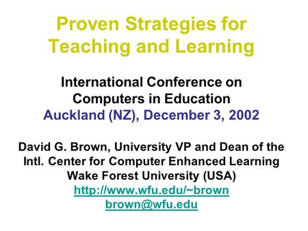 Proven Strategies for Teaching and Learning International Conference on Computers in Education Auckland (NZ), December 3, 2002 David G. Brown, University.