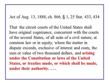 Act of Aug. 13, 1888, ch. 866, § 1, 25 Stat. 433, 434 That the circuit courts of the United States shall have original cognizance, concurrent with the.