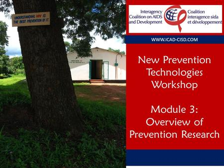 New Prevention Technologies Workshop Module 3: Overview of Prevention Research WWW.ICAD-CISD.COM.