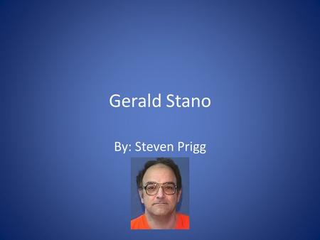 Gerald Stano By: Steven Prigg. Background Birth Name: Paul Zeininger Given up for adoption at six months of age Declared unadoptable Adopted by the Stanos.