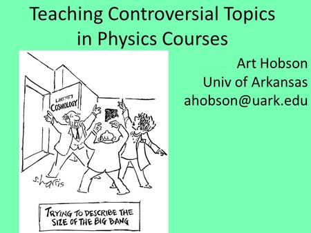 Teaching Controversial Topics in Physics Courses Art Hobson Univ of Arkansas