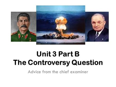 Unit 3 Part B The Controversy Question Advice from the chief examiner.