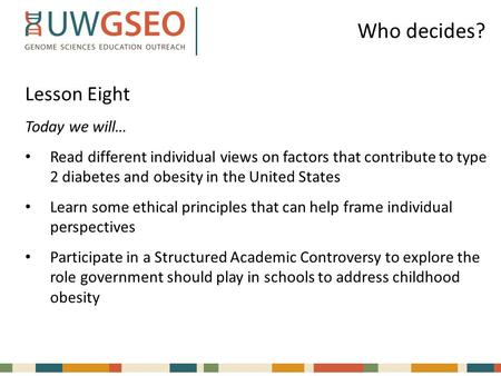 Who decides? Lesson Eight Today we will… Read different individual views on factors that contribute to type 2 diabetes and obesity in the United States.