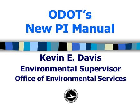 ODOT's New PI Manual Kevin E. Davis Environmental Supervisor Office of Environmental Services.
