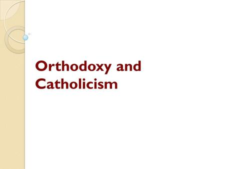Orthodoxy and Catholicism. https://www.youtube.com/watch?v=5wg4z dLPqc8&feature=player_embedded https://www.youtube.com/watch?v=5wg4z dLPqc8&feature=player_embedded.