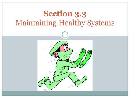 Section 3.3 Maintaining Healthy Systems. The Enemies of our Immune System Pathogens are harmful organisms that can invade the body and cause disease.