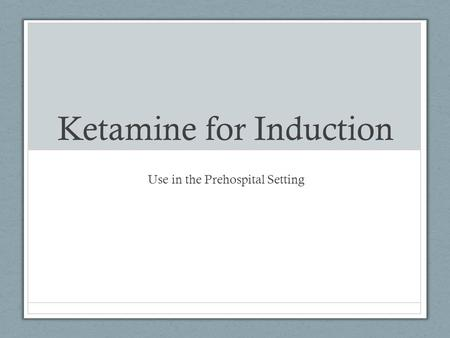 Ketamine for Induction Use in the Prehospital Setting.