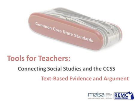 Tools for Teachers: Connecting Social Studies and the CCSS Text-Based Evidence and Argument.