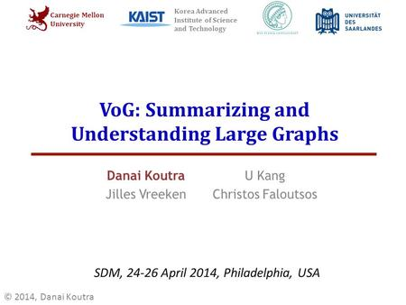 Endend endend Carnegie Mellon University Korea Advanced Institute of Science and Technology VoG: Summarizing and Understanding Large Graphs Danai Koutra.