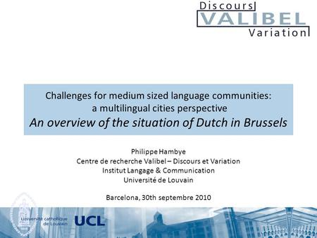 Challenges for medium sized language communities: a multilingual cities perspective An overview of the situation of Dutch in Brussels Philippe Hambye Centre.