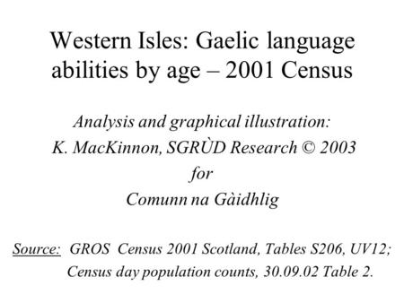Western Isles: Gaelic language abilities by age – 2001 Census Analysis and graphical illustration: K. MacKinnon, SGRÙD Research © 2003 for Comunn na Gàidhlig.