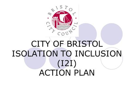 CITY OF BRISTOL ISOLATION TO INCLUSION (I2I) ACTION PLAN.