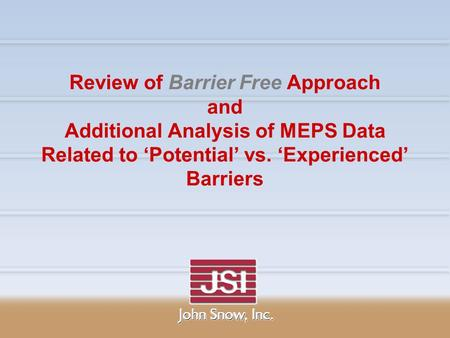 Review of Barrier Free Approach and Additional Analysis of MEPS Data Related to 'Potential' vs. 'Experienced' Barriers.