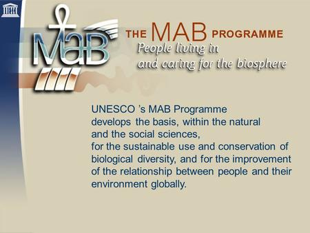 UNESCO 's MAB Programme develops the basis, within the natural and the social sciences, for the sustainable use and conservation of biological diversity,