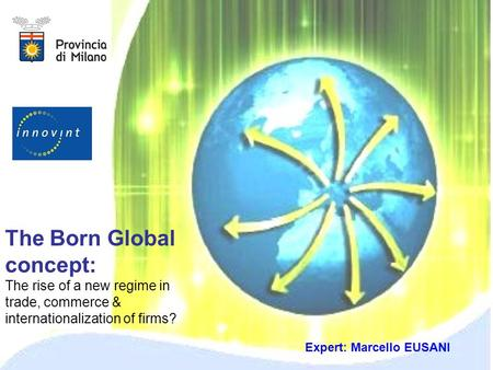 Expert: Marcello EUSANI The Born Global concept: The rise of a new regime in trade, commerce & internationalization of firms?