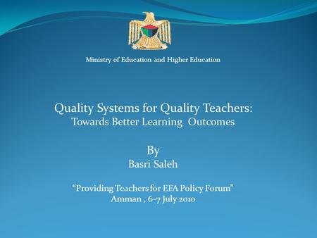 "Ministry of Education and Higher Education Quality Systems for Quality Teachers: Towards Better Learning Outcomes By Basri Saleh ""Providing Teachers for."