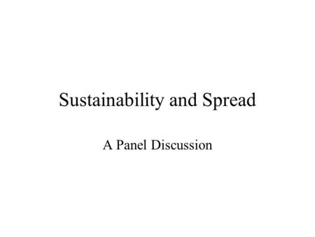 Sustainability and Spread A Panel Discussion. Issues That Affect Sustainability Turnover of provider or staff Over-extension of the team champions Irregular.