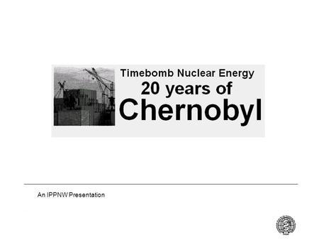 1 An IPPNW Presentation. 2 What really happened – the meltdown The smoking reactor Chernobyl Interinform The exploded reactor Igor Kostin (taken 12 hours.