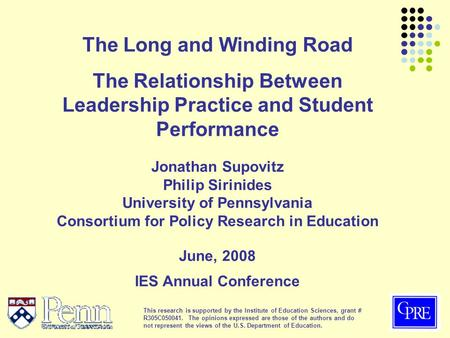 The Long and Winding Road The Relationship Between Leadership Practice and Student Performance Jonathan Supovitz Philip Sirinides University of Pennsylvania.