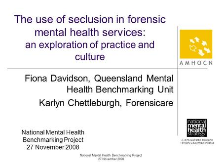 A joint Australian, State and Territory Government Initiative National Mental Health Benchmarking Project 27 November 2008 The use of seclusion in forensic.