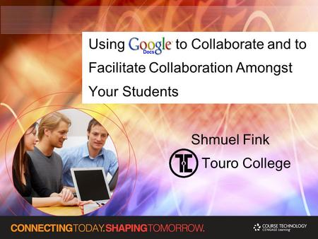 Using to Collaborate and to Facilitate Collaboration Amongst Your Students Shmuel Fink Touro College.