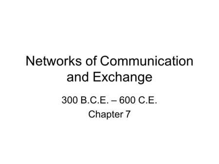 Networks of Communication and Exchange 300 B.C.E. – 600 C.E. Chapter 7.