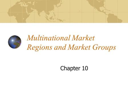 chapter 10 multinational market regions and market groups