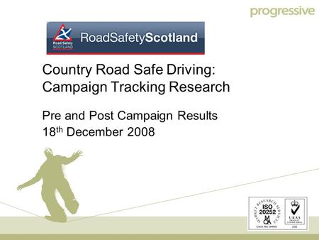 1 Country <strong>Road</strong> Safe Driving: Campaign Tracking Research Pre and Post Campaign Results 18 th December 2008.