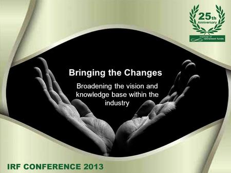 Bringing the Changes Broadening the vision and knowledge base within the industry.