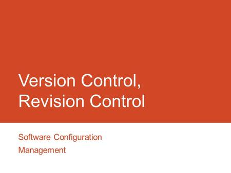 Version Control, Revision Control Software Configuration Management.