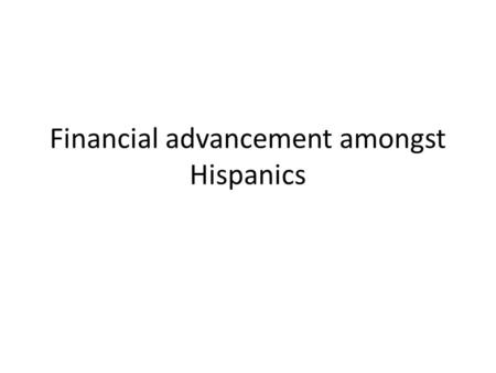 Financial advancement amongst Hispanics. Table of contents 1.Current knowledge 2.Article 1 3.Article 2 4.Article 3 5.Article 4 6.Article 5 7.Summary 8.References.