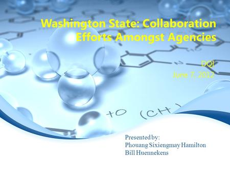 Washington State: Collaboration Efforts Amongst Agencies DQI June 7, 2012 Presented by: Phouang Sixiengmay Hamilton Bill Huennekens.