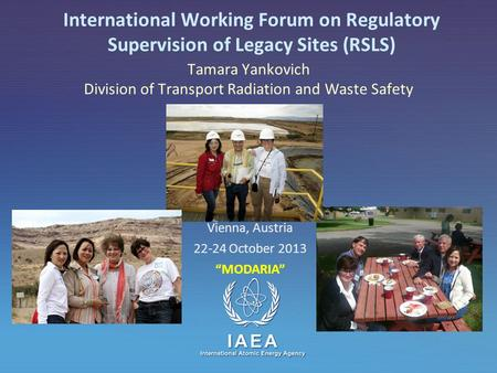 IAEA International Atomic Energy Agency Tamara Yankovich Division of Transport Radiation and Waste Safety International Working Forum on Regulatory Supervision.
