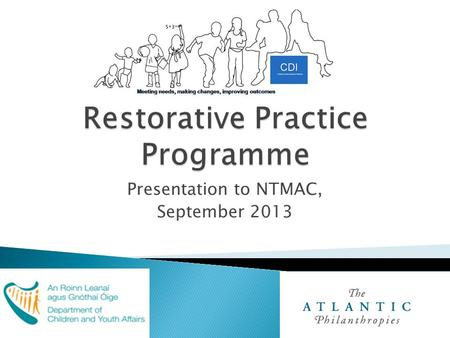 Presentation to NTMAC, September 2013.  2007: Prevention and Early Intervention Programme, funded by Gov't and Philanthropy;  Tasked to design, deliver.