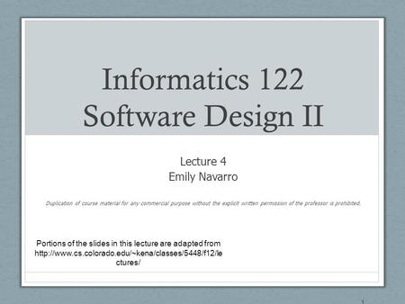 Informatics 122 Software Design II Lecture 4 Emily Navarro Duplication of course material for any commercial purpose without the explicit written permission.