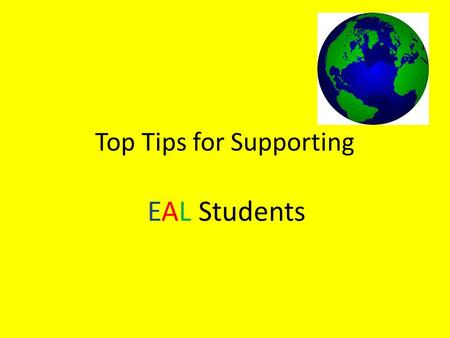Top Tips for Supporting EAL Students. EAL Students at Surbiton High School 131EAL Students 20 Supported by EAL Specialist Teachers N:\EAL Coordinator\EAL.