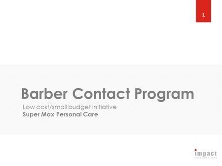 1 Barber Contact Program Low cost/small budget initiative Super Max Personal Care.