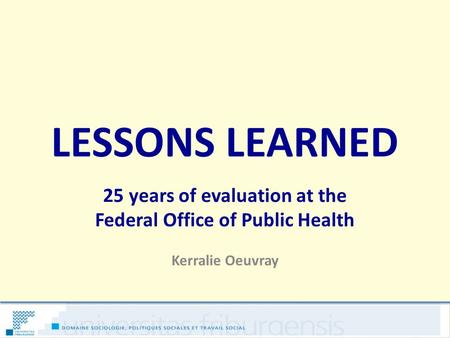 LESSONS LEARNED 25 years of evaluation at the Federal Office of Public Health Kerralie Oeuvray.