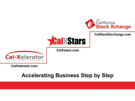 Cal-Xelerator Create to great in 108 www.calxelerator.com is a 108 day startup launch business accelerator for life science, tech and social good enterprises.