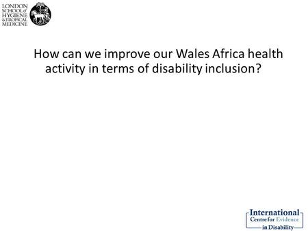 How can we improve our Wales Africa health activity in terms of disability inclusion?