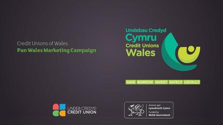 "Thank You To Welsh Government for taking the significant step of investing in initiatives which ""enable"" a stronger Welsh Credit Union community. Undertaking."