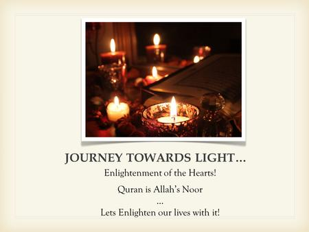 JOURNEY TOWARDS LIGHT… Enlightenment of the Hearts! Quran is Allah's Noor … Lets Enlighten our lives with it!