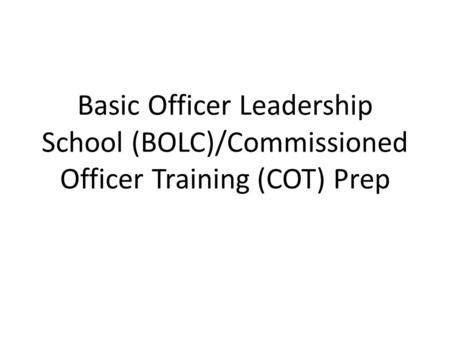 Basic Officer Leadership School (BOLC)/Commissioned Officer Training (COT) Prep.
